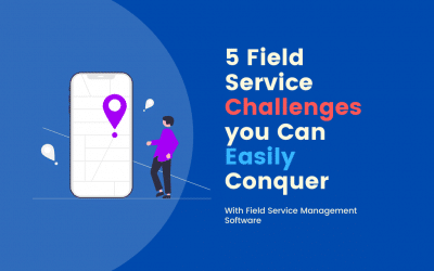 5 Field Service Challenges You Can Easily Conquer