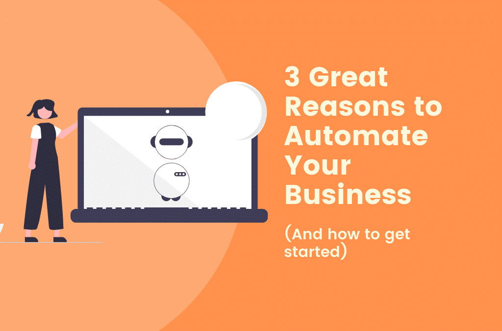 3 Great Reasons To Automate Your Business (and how to start)