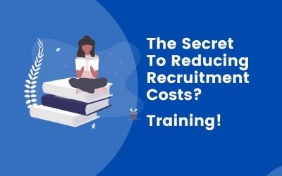 The Secret to Decreasing Recruitment Costs? Training.