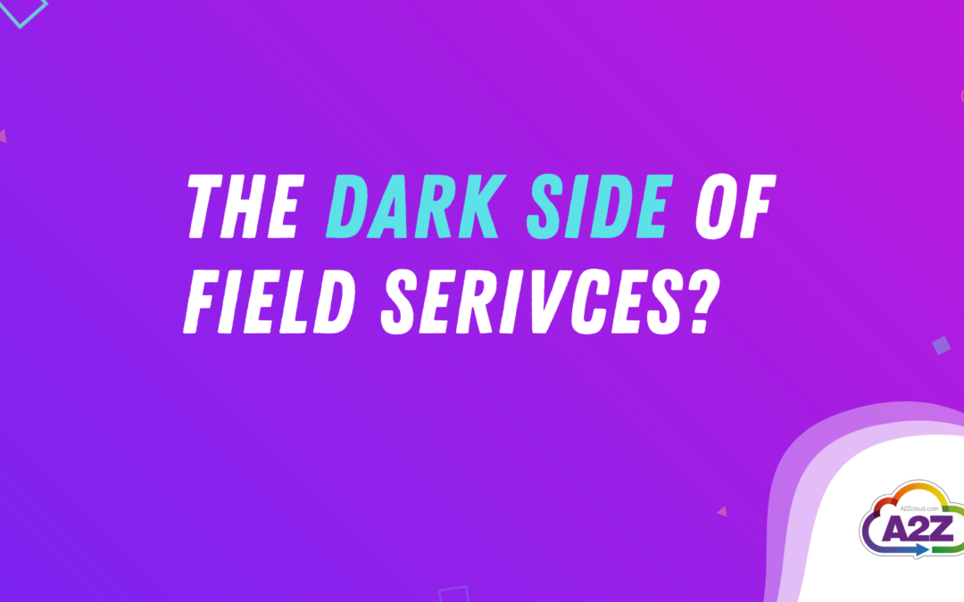 The Dark Side Of Field Services?